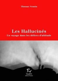 Thomas Vennin - Les hallucinés - Un voyage dans les délires d'altitude.