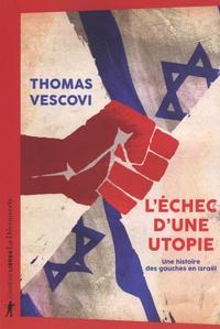 Thomas Vescovi - L'échec d'une utopie - Une histoire des gauches en Israël.