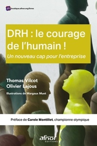 Thomas Vilcot et Olivier Lajous - DRH : Le courage de l'humain ! - Un nouveau cap pour l'entreprise.