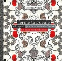 Thomas Vinau - Ferme ta gueule s'il te plaît je suis en train de t'écrire un beau poème d'amour.