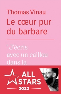 Thomas Vinau - Le coeur pur du barbare.