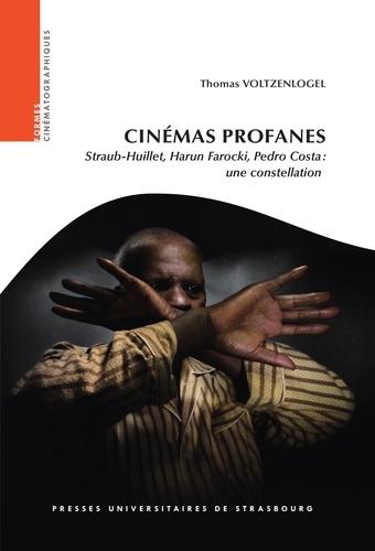 Cinémas profanes. Straub-Huillet, Harun Farocki, Pedro Costa : une constellation