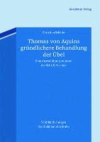 Thomas von Aquins gründlichere Behandlung der Übel - Eine Auswahlinterpretation der Schrift De malo.