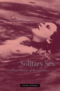 Thomas-W Laqueur - Solitary Sex - A Cultural History of Masturbation.