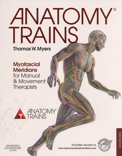 Thomas-W Myers - Anatomy trains - Myofascial Meridians for Manual & Movement Therapists.