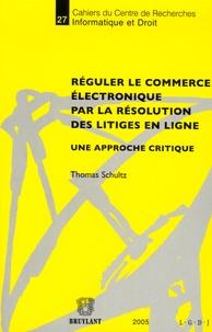 Thomas-W Schultz - Réguler le commerce électronique par la résolution des litiges en ligne - Une approche critique.