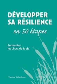 Thomas Wallenhorst - Développer sa résilience en 50 étapes - Surmonter les chocs de la vie.