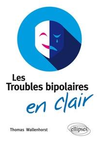 Thomas Wallenhorst - Les troubles bipolaires en clair.