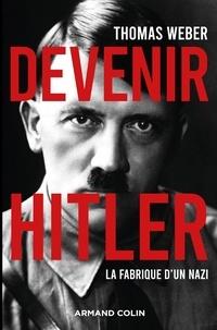 Thomas Weber - Devenir Hitler - La fabrique d'un nazi.