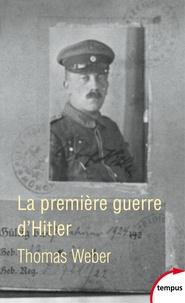 Thomas Weber - La première guerre d'Hitler.