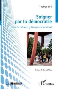Thomas Will - Soigner par la démocratie - Essai de thérapie systémique en individuel.