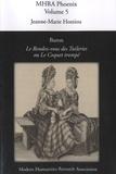 Thomas Wynn - Baron, Le Rendez-vous des Tuileries, ou Le Coquet Trompé - Critical Texts, Phoenix, Volume 5.