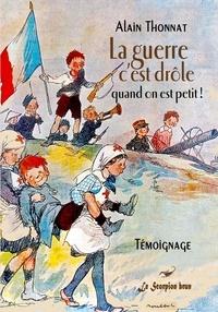 Thonnat Alain - La guerre, c'est drôle quand on est petit!.
