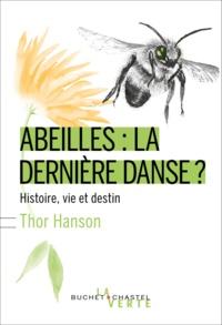 Thor Hanson - Abeilles : la dernière danse ? - Histoire, vie et destin.