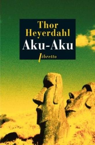 Thor Heyerdahl - Aku-Aku - Le Secret de l'île de Pâques.