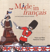 Thora Van Male et Fabienne Cinquin - Made in français - Les mots anglais venus du français.