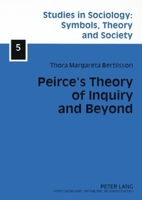 Thoramargareta Bertilsson - Peirce's Theory of Inquiry and Beyond - Towards a Social Reconstruction of Science Theory.