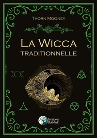 Thorn Mooney - La Wicca traditionnelle.