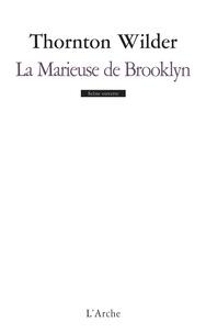 Thornton Wilder - La Marieuse de Brooklyn - Farce en quatre actes.