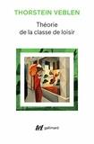 Thorstein Veblen - Théorie de la classe de loisir - Précédé de : Avez-vous lu Veblen ?.
