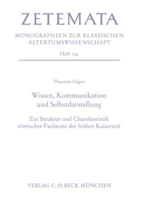 Thorsten Fögen - Wissen, Kommunikation und Selbstdarstellung - Zur Struktur und Charakteristik römischer Fachtexte der frühen Kaiserzeit.