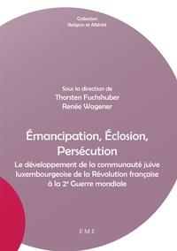 Thorsten Fuchshuber et Renée Wagener - Emancipation, éclosion, persécution - Le développement de la communauté juive luxembourgeoise de la Révolution française à la 2e Guerre mondiale.