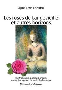 Thrinle gyatso Jigme - Les roses de Landevieille et autres horizons.