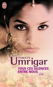 Thrity Umrigar - Tous ces silences entre nous.