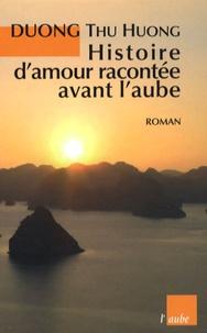 Thu Huong Duong - Histoire d'amour racontée avant l'aube.