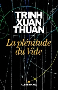 Thuan TRINH XUAN - La Plénitude du Vide.