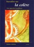 Thubten Chödrön - Travailler sur la colère - Une approche bouddhiste.