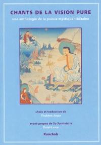 Thupten Jinpa - Chants de la vision pure - Anthologie de la poésie tibétaine.
