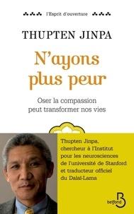 Thupten Jinpa - N'ayons plus peur - Oser la compassion pour transformer nos vies.