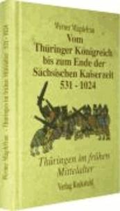 Thüringen im Mittelalter 1. Vom Thüringer Königreich bis zum Ende der Sächsischen Kaiserzeit 531-1024 - Thüringen im frühen Mittelalter.