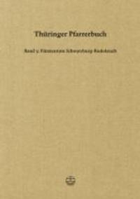 Thüringer Pfarrerbuch - Band 5: Fürstentum Schwarzburg-Rudolstadt.