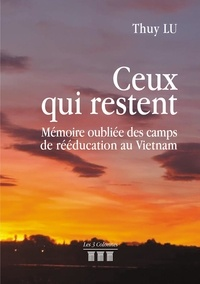 Thuy Lu - Ceux qui restent - Mémoire oubliée des camps de rééducation au Vietnam.