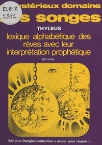 Thylbus - Le Mystérieux domaine des songes : Lexique alphabétique des rêves et leur interprétation prophétique.