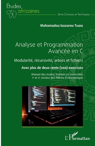 Tiado mahamadou Issoufou - Analyse et Programmation Avancée en C - Modularité, récursivité, arbres et fichiers. Avec plus de deux cents exercices.