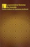Tiago Hakiy et Jaime Diakara - La première femme du monde - Contes Indiens et chamanes du Brésil.