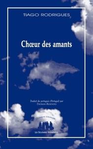 Tiago Rodrigues - Le choeur des amants - Traduit du partugais par thomas resendes.