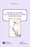 Tiannan Liu - L'image de la Chine chez le passeur de culture François Cheng.