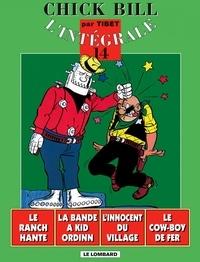 Tibet - Chick Bill L'intégrale Tome 14 : Le ranch hanté; La bande à Kid Ordinn; L'innocent du village; Le cow-boy de fer.