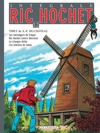 Tibet et A-P Duchâteau - Ric Hochet l'Intégrale Tome 12 : Les messagers du trépas ; Ric Hochet contre Sherlock ; Le triangle Attila ; Les témoins de Satan.