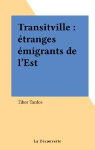 Tibor Tardos - Transitville - Étranges émigrants de l'Est.