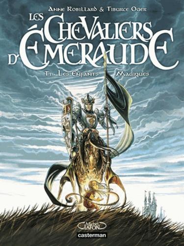 Tiburce Oger et Anne Robillard - Les Chevaliers d'Emeraude Tome 1 : Les Enfants Magiques.