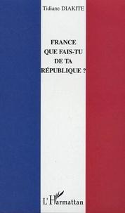 Tidiane Diakité - France que fais-tu de ta république ?.