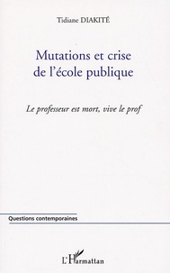 Tidiane Diakité - Mutations et crise de l'école publique - Le professeur est mort, vive le prof.