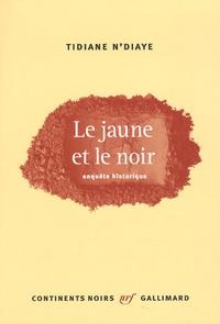 Tidiane N'Diaye - Le jaune et le noir - Enquête historique.