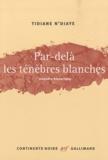 Tidiane N'Diaye - Par-delà les ténèbres blanches - Enquète historique.