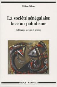 Tidiane Ndoye - La société sénégalaise face au paludisme - Politiques, savoirs et acteurs.